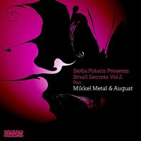 Mikkel Metal - Small Secrets, Vol.2 Presents: Mikkel Metal & August