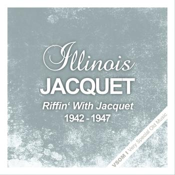 Illinois Jacquet - Riffin' With Jacquet  (1942 - 1947)