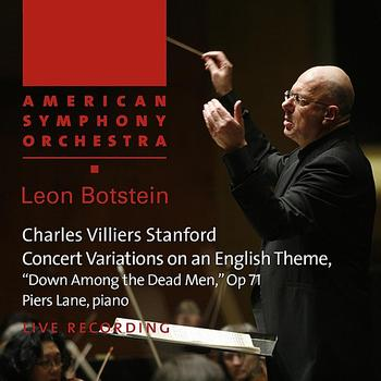 "American Symphony Orchestra - Stanford: Concert Variations on an English Theme, ""Down Among the Dead Men,"" Op. 71"
