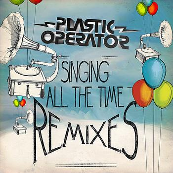 Plastic Operator - Singing All the Time Remixes