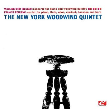 The New York Woodwind Quintet - Poulenc: Sextet for Piano and Wind Quintet, Op. 100 - Riegger: Concerto for Piano and Woodwind Quintet, Op. 53 (Remastered)