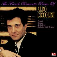 Aldo Ciccolini - The French Romantic Piano Of Aldo Ciccolini (Digitally Remastered)