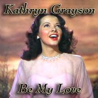 Kathryn Grayson - Be My Love