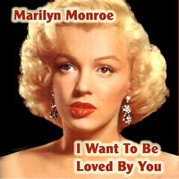 Marylin Monroe - I Want To Be Loved By You