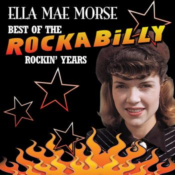 Ella Mae Morse - Best Of The Rockabilly Rockin' Years