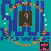 Ann Sexton - You're Gonna Miss Me