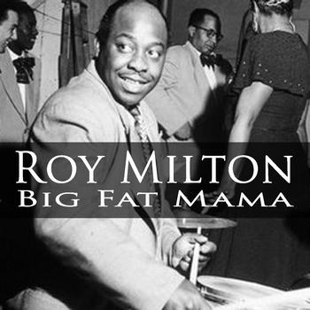 Roy Milton - Big Fat Mama