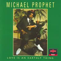 Michael Prophet - Love Is An Earthly Thing