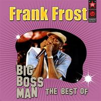 Frank Frost - Big Boss Man - The Best of Frank Frost