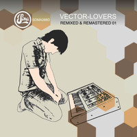 Vector Lovers - Remixed and Remastered Part 1