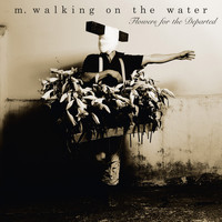 M. Walking On The Water - Flowers For The Departed