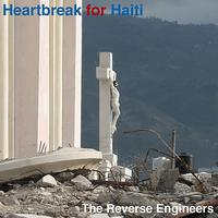 The Reverse Engineers - Heartbreak for Haiti