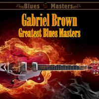 Gabriel Brown - Greatest Blues Masters