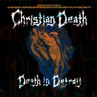 Christian Death - Death In Detroit