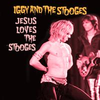 Iggy & The Stooges - Jesus Loves The Stooges