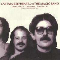 Captain Beefheart And The Magic Band - I'm Going To Do What I Wanna Do: Live At My Father's Place 1978