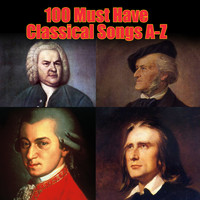 Various Artists - 100 Must Have Classical Songs A-Z