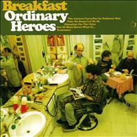 Breakfast - Ordinary heroes