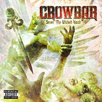 Crowbar - Sever The Wicked Hand  (Explicit)