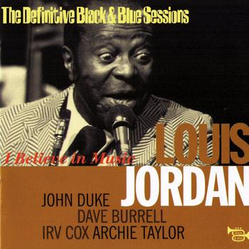 LOUIS JORDAN - I Believe In Music (The Definitive Black & Blue Sessions) [Paris, France 1973]