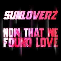 Sunloverz - Now That We Found Love