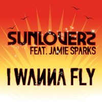 Sunloverz feat. Jamie Sparks - I Wanna Fly