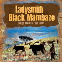 Ladysmith Black Mambazo - Songs From A Zulu Farm