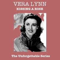 Vera Lynn - Kissing A Rose - The Unforgettable Series