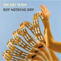 The Go! Team - Buy Nothing Day