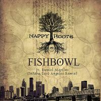 Nappy Roots - Fishbowl (Indaba/Lost Angeles Remix) (Explicit)