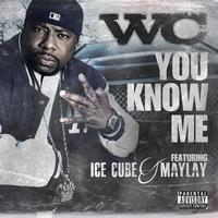 WC - You Know Me feat. Ice Cube & Maylay (Explicit)