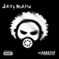 Dirty Wormz - The Parazite (Explicit)
