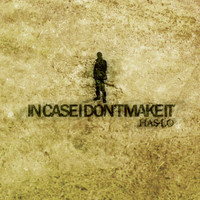 Has-Lo - In Case I Don't Make It (Explicit)