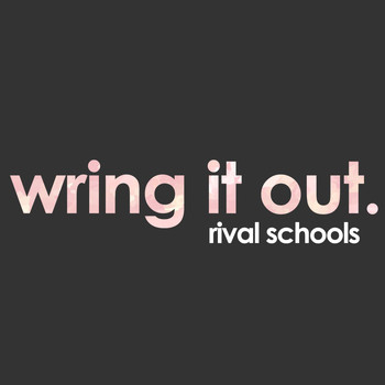 Rival Schools - Wring It Out