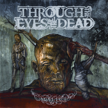 Through the Eyes of the Dead - Malice