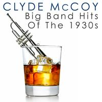 Clyde McCoy - Big Band Hits Of The 1930s