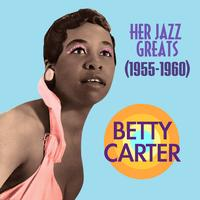 Betty Carter - Her Jazz Greats (1955-1960)