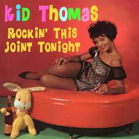 Kid Thomas - Rockin' This Joint Tonight