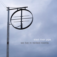 East River Pipe - We Live in Rented Rooms