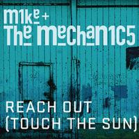 Mike & The Mechanics - Reach Out (Touch the Sun)