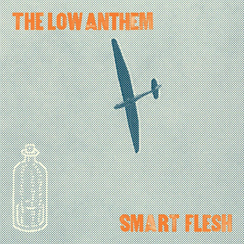 The Low Anthem - Smart Flesh (Deluxe)