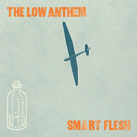 The Low Anthem - Smart Flesh