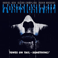 Tones On Tail - Something!
