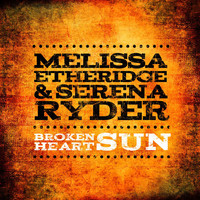 Melissa Etheridge & Serena Ryder - Broken Heart Sun