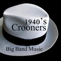 Big Band Music - 40s Crooners - Big Band Music
