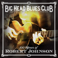 Big Head Todd & The Monsters - 100 Years Of Robert Johnson