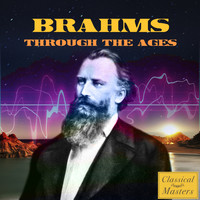 Johannes Brahms - Brahms Through The Ages