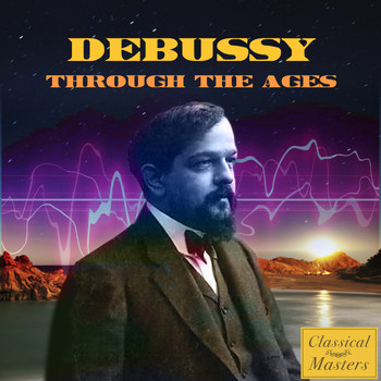 Claude Debussy - Debussy Through The Ages
