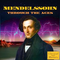 Felix Mendelssohn - Mendelssohn Through the Ages