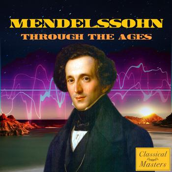 St. Martin's Symphony of London & Felix Mendelssohn - Mendelssohn Through the Ages